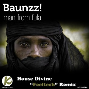 Baunzz! - Man From Fula (House Divine Feeltech Remix) / Kushtee Records - out on January 2nd, 2012